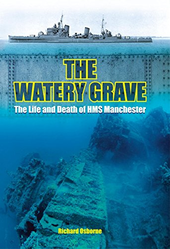 (The Watery Grave: The Life and Death of HMS Manchester)