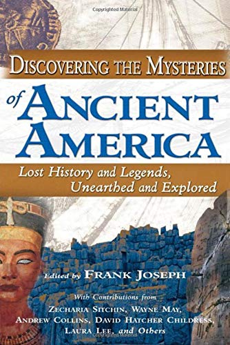 Discovering the Mysteries of Ancient America: Lost History and Legends, Unearthed and Explored ebook