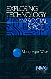 Exploring Technology and Social Space 9780761904212