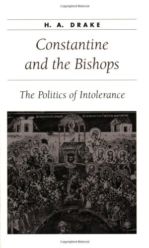 Constantine and the Bishops: The Politics of Intolerance (Ancient Society and History)