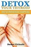 Detox Your Thyroid: Stop Hypothyroid Symptoms