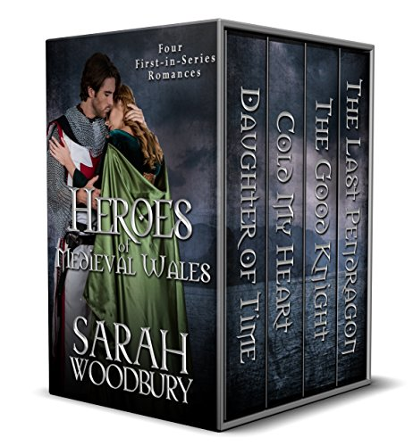 Heroes of Medieval Wales: Daughter of Time/Cold My Heart/The Good Knight/The Last Pendragon: Four First-in-Series Romances by [Woodbury, Sarah]