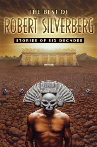 The Best of Robert Silverberg: Stories of Six Decades