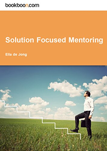 Solution Focused Mentoring: 5 Steps to bring out the best in your Mentee and yourself by [de Jong, Ella]