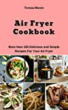 Air Fryer Cookbook:  More then 100 Delicious and Simple Recipes For Your Air Fryer (Natural Food Book 34)