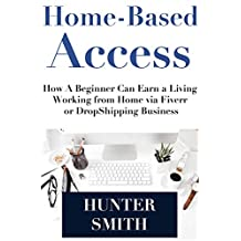 Home-Based Access: How A Beginner Can Earn a Living Working from Home via Fiverr or DropShipping Business