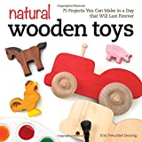 Natural Wooden Toys: 75 Projects You Can Make in a Day that Will Last Forever