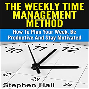 Time Management: Weekly Time Management Method Audiobook