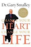 Change Your Heart, Change Your Life, Gary Smalley and Thomas Nelson Publishing Staff, 0849929938