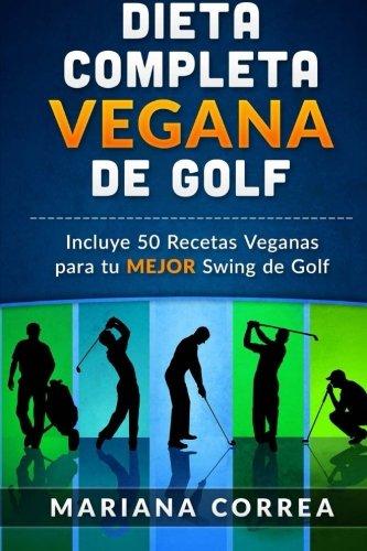 DIETA  COMPLETA VEGANA De GOLF: Incluye 50 Recetas Veganas para tu MEJOR Swing de Golf (Spanish Edition) [Mariana Correa] (Tapa Blanda)
