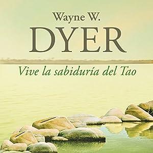 Vive la sabiduría del Tao [Live the Wisdom of the Tao] Audiobook