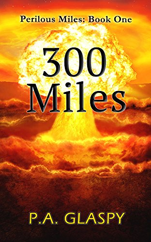 300 Miles: Perilous Miles Book 1 by [Glaspy, P.A.]