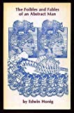 The Foibles and Fables of an Abstract Man, Edwin Honig, 0914278282