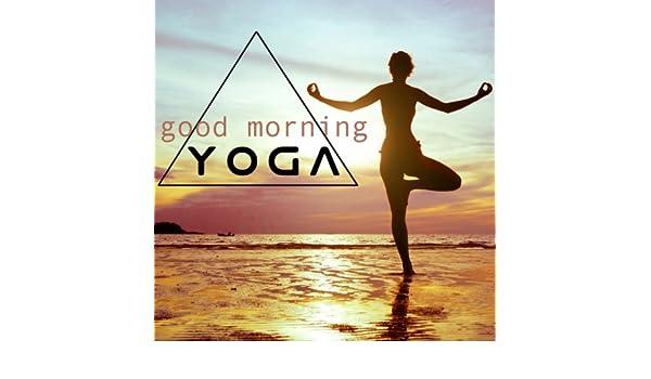 Good Morning Yoga - Morning Yoga Songs and Yoga Meditation ...