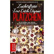 Plätzchen Backbuch Sammelband (Band 1-3): Low Carb, vegane, zuckerfreie Plätzchen - Plätzchen und Kekse backen für Weihnachten (German Edition)