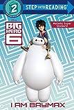 I Am Baymax (Disney Big Hero 6) (Step into Reading)