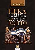 Heka La magia nell'antico Egitto (Italian Edition)
