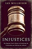 Injustices: The Supreme Court's History of Comforting the Comfortable and Afflicting the Afflicted by Ian Millhiser (2015-03-24)