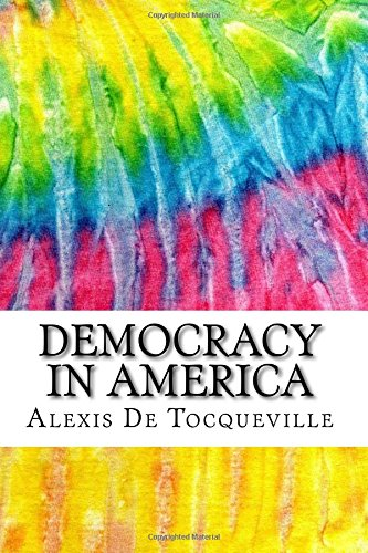 Download Democracy in America: Includes MLA Style Citations for Scholarly Secondary Sources, Peer-Reviewed Journal Articles and Critical Essays (Squid Ink Classics) PDF