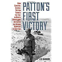 Patton's First Victory: How General George Patton Turned the Tide in North Africa and Defeated the Afrika Korps at El Guettar