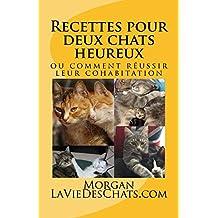 Recettes pour deux chats heureux: ou comment réussir leur cohabitation (French Edition)