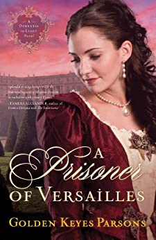 A Prisoner of Versailles (A Darkness to Light Book 2) by [Parsons, Golden Keyes]