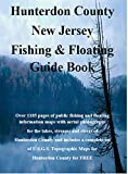 Hunterdon County New Jersey Fishing & Floating Guide Book: Complete fishing and floating information for Hunterdon County New Jersey
