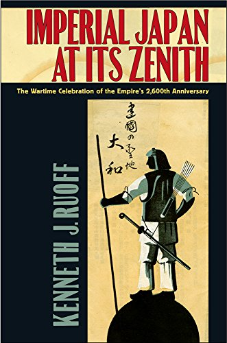 Imperial Japan at Its Zenith: The Wartime Celebration of the Empire's 2,600th Anniversary (Studies of the Weatherhead East Asian Institute, Columbia University)