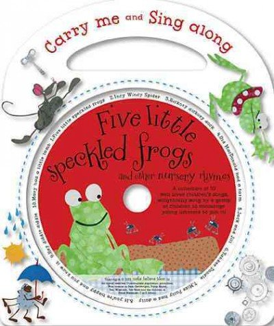 Five Little Speckled Frogs And Other Nursery Rhymes (Carry-Me And Sing-Along) Five Little Speckled (Nursery Rhymes Frogs)