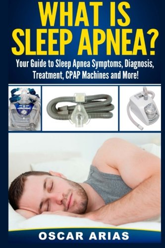 Download What is Sleep Apnea?: Your Guide to Sleep Apnea Symptoms, Diagnosis, Treatment, CPAP Machines and More! ebook