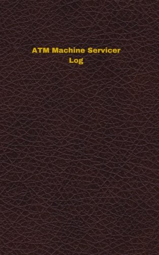 ATM Machine Servicer Log: Logbook, Journal - 102 pages, 5 x 8 inches (Unique Logbooks/Record Books) pdf epub