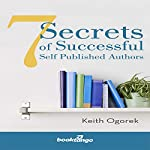 7 Secrets of Successful Self Published Authors | Keith Ogorek