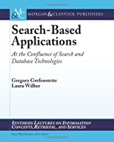 Search-Based Applications: At the Confluence of Search and Database Technologies Front Cover