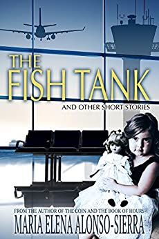The Fish Tank: And Other Short Stories by [Alonso-Sierra, Maria Elena]