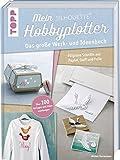 Mein Silhouette Hobbyplotter. Mit Online-Videos und Plotter-Vorlagen: Das große Werk- und Ideenbuch. Filigrane Schnitte aus Papier, Stoff und Folie