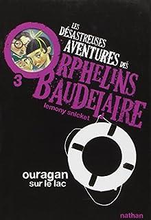 Les désastreuses aventures des orphelins Baudelaire : [3] : Ouragan sur le lac