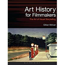 Art History for Filmmakers: The Art of Visual Storytelling (Required Reading Range Book 63)