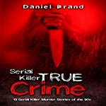 Serial Killers True Crime: 13 Serial Killer Murder Stories of the '90s | Daniel Brand