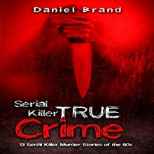 Serial Killers True Crime: 13 Serial Killer Murder Stories of the '90s Audiobook by Daniel Brand Narrated by Karin Allers