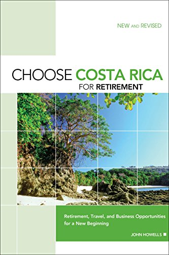 Choose Costa Rica for Retirement, 9th: Retirement, Travel, and Business Opportunities for a New Beginning (Choose Retirement Series)