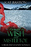 Bound by Wish and Mistletoe (Highland Legends Book 2)