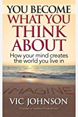 You Become What You Think About: How Your Mind Creates The World You Live In Paperback