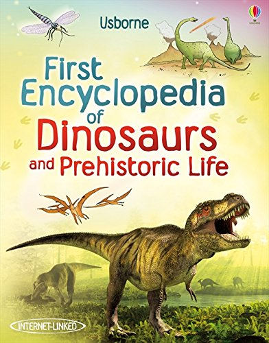 First Encyclopedia of Dinosaurs and Prehistoric Life (Usborne First Encyclopedia)