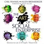 The Art of Social Enterprise: Business as if People Mattered   Carl Frankel,Allen Bromberger