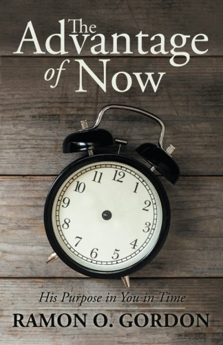 The Advantage of Now: His Purpose in You in Time