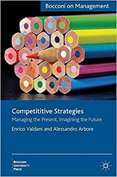 Competitive Strategies: Managing the Present, Imagining the Future (Bocconi on Management)