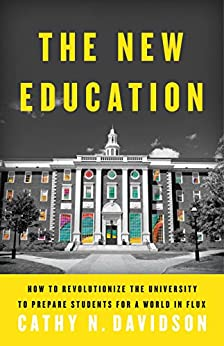 The New Education: How to Revolutionize the University to Prepare Students for a World In Flux by [Davidson, Cathy N.]