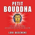 Petit Bouddha: Une approche simple aux questions difficiles de la vie | Lori Deschene