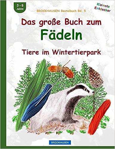 BROCKHAUSEN Bastelbuch Bd. 5: Das grosse Buch zum Fädeln: Tiere im Wintertierpark: Volume 5 (Kleinste Entdecker)