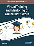 Handbook of Research on Virtual Training and Mentoring of Online Instructors (Advances in Educational Technologies and Instructional Design)
